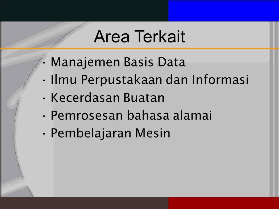 Area Terkait Manajemen Basis Data Ilmu Perpustakaan dan Informasi Kecerdasan Buatan Pemrosesan bahasa alamai Pembelajaran Mesin