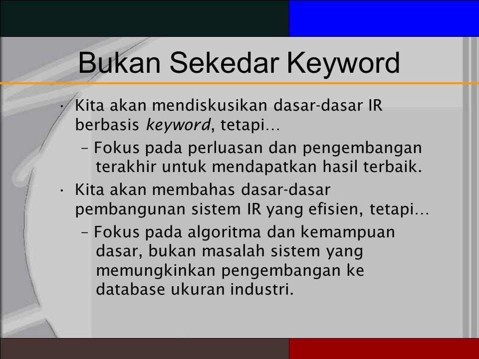 Bukan Sekedar Keyword Kita akan mendiskusikan dasar-dasar IR berbasis keyword, tetapi… – Fokus pada perluasan dan pengembangan terakhir untuk mendapatkan hasil terbaik.