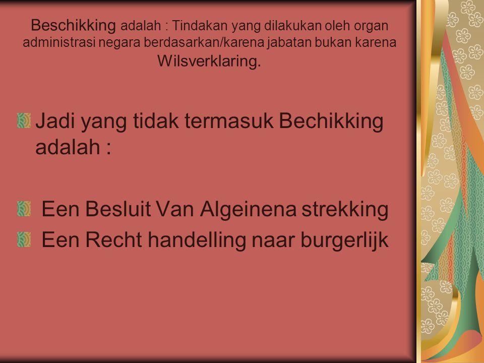 Beschikking adalah : Tindakan yang dilakukan oleh organ administrasi negara berdasarkan/karena jabatan bukan karena Wilsverklaring.
