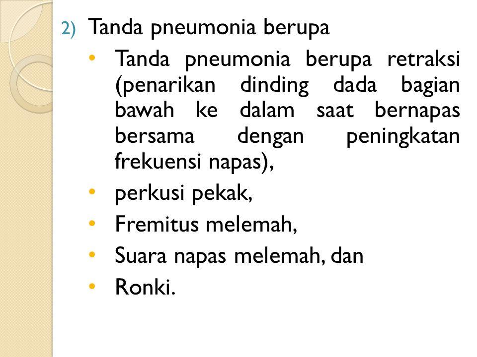 2) Tanda pneumonia berupa Tanda pneumonia berupa retraksi (penarikan dinding dada bagian bawah ke dalam saat bernapas bersama dengan peningkatan freku