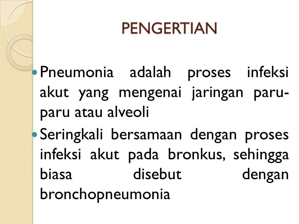 PENGERTIAN Pneumonia adalah proses infeksi akut yang mengenai jaringan paru- paru atau alveoli Seringkali bersamaan dengan proses infeksi akut pada br