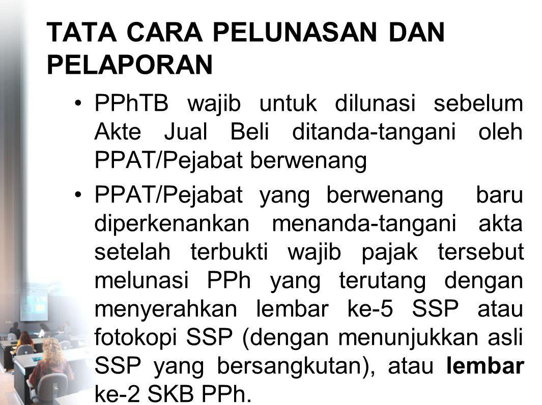 TATA CARA PELUNASAN DAN PELAPORAN PPhTB wajib untuk dilunasi sebelum Akte Jual Beli ditanda-tangani oleh PPAT/Pejabat berwenang PPAT/Pejabat yang berw