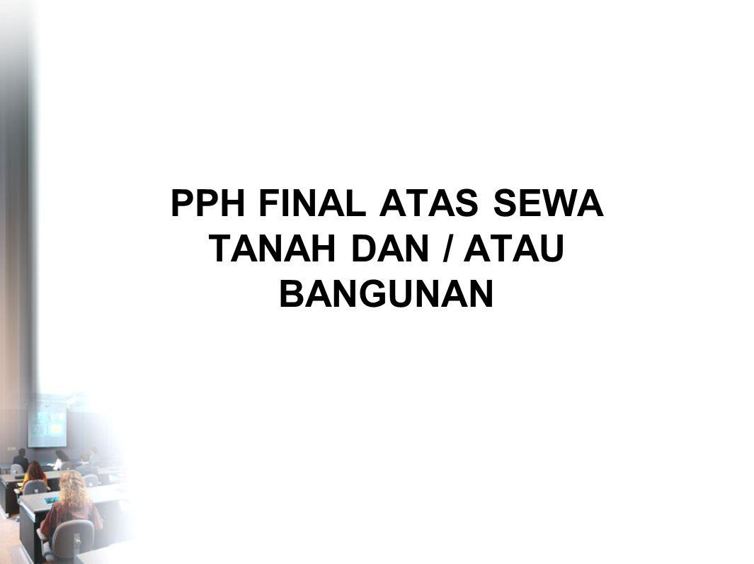 PPH FINAL ATAS SEWA TANAH DAN / ATAU BANGUNAN