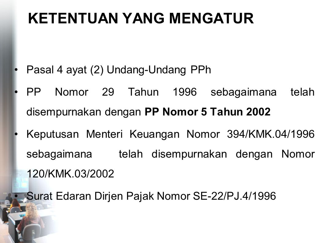 KETENTUAN YANG MENGATUR Pasal 4 ayat (2) Undang-Undang PPh PP Nomor 29 Tahun 1996 sebagaimana telah disempurnakan dengan PP Nomor 5 Tahun 2002 Keputus