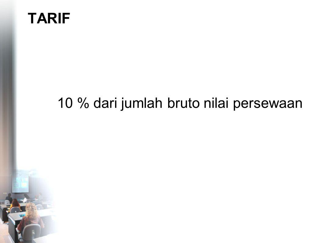 TARIF 10 % dari jumlah bruto nilai persewaan