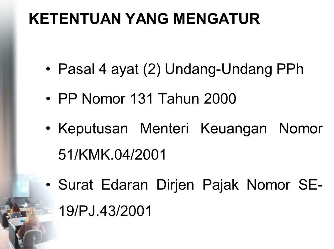 KETENTUAN YANG MENGATUR Pasal 4 ayat (2) Undang-Undang PPh PP Nomor 131 Tahun 2000 Keputusan Menteri Keuangan Nomor 51/KMK.04/2001 Surat Edaran Dirjen