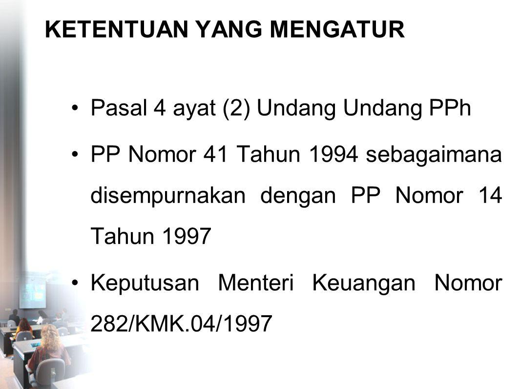 KETENTUAN YANG MENGATUR Pasal 4 ayat (2) Undang Undang PPh PP Nomor 41 Tahun 1994 sebagaimana disempurnakan dengan PP Nomor 14 Tahun 1997 Keputusan Me