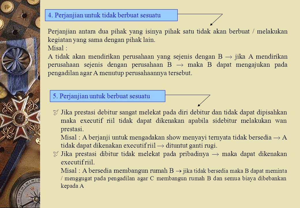 4. Perjanjian untuk tidak berbuat sesuatu 5. Perjanjian untuk berbuat sesuatu Perjanjian antara dua pihak yang isinya pihak satu tidak akan berbuat /