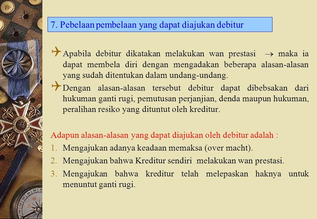 7. Pebelaan pembelaan yang dapat diajukan debitur  Apabila debitur dikatakan melakukan wan prestasi  maka ia dapat membela diri dengan mengadakan be
