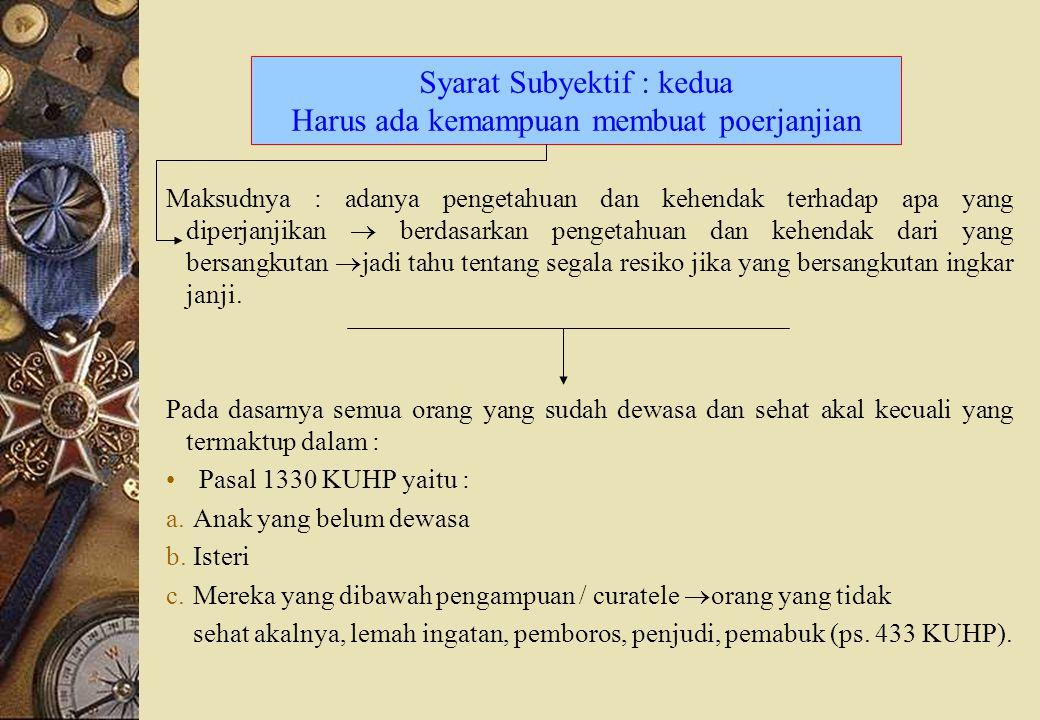 Syarat Subyektif : kedua Harus ada kemampuan membuat poerjanjian Maksudnya : adanya pengetahuan dan kehendak terhadap apa yang diperjanjikan  berdasa
