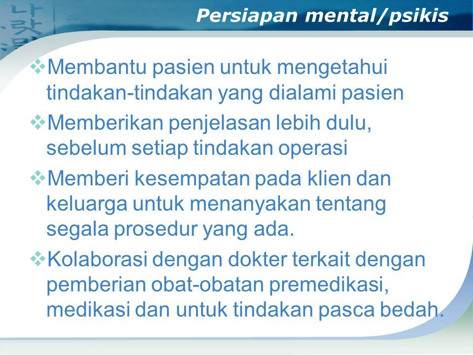 Persiapan mental/psikis  Membantu pasien untuk mengetahui tindakan-tindakan yang dialami pasien  Memberikan penjelasan lebih dulu, sebelum setiap ti