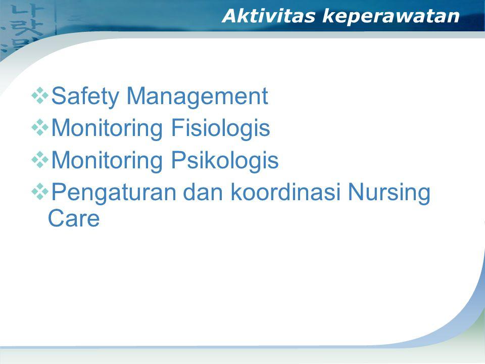 Aktivitas keperawatan  Safety Management  Monitoring Fisiologis  Monitoring Psikologis  Pengaturan dan koordinasi Nursing Care