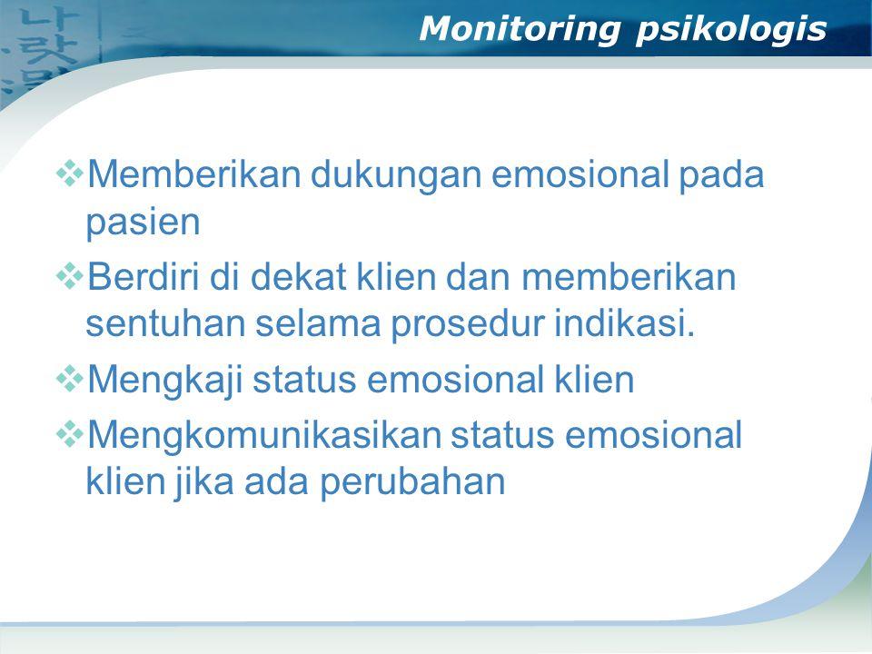 Monitoring psikologis  Memberikan dukungan emosional pada pasien  Berdiri di dekat klien dan memberikan sentuhan selama prosedur indikasi.  Mengkaj