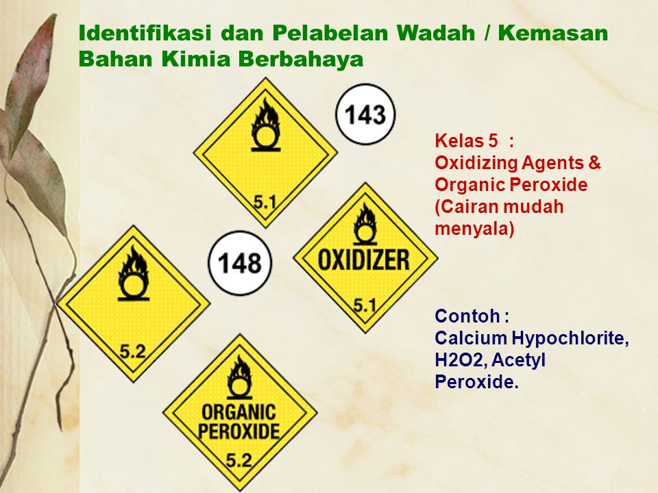 Identifikasi dan Pelabelan Wadah / Kemasan Bahan Kimia Berbahaya Kelas 5 : Oxidizing Agents & Organic Peroxide (Cairan mudah menyala) Contoh : Calcium