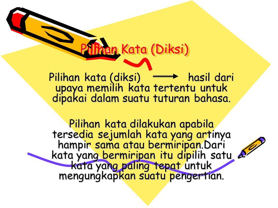 Pilihan Kata (Diksi) Pilihan kata (diksi) hasil dari upaya memilih kata tertentu untuk dipakai dalam suatu tuturan bahasa.