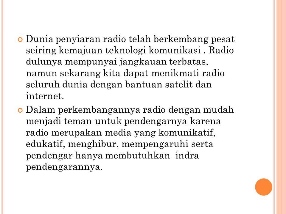 Radio siaran memiliki tiga kekuatan yaitu daya langsung, daya tembus dan daya tarik.