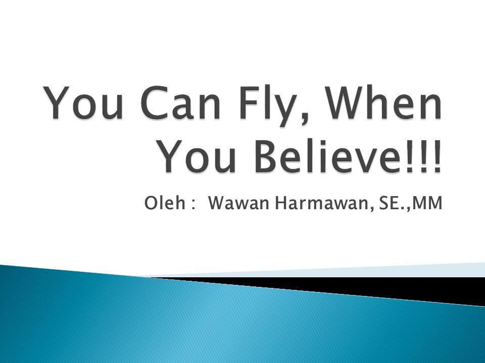  Mungkin anda merasa aneh membaca judul materi yang saya sajikan yang berjudul You Can Fly, When You Believe??.