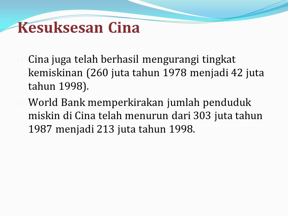 Kesuksesan Cina n Cina juga telah berhasil mengurangi tingkat kemiskinan (260 juta tahun 1978 menjadi 42 juta tahun 1998). n World Bank memperkirakan