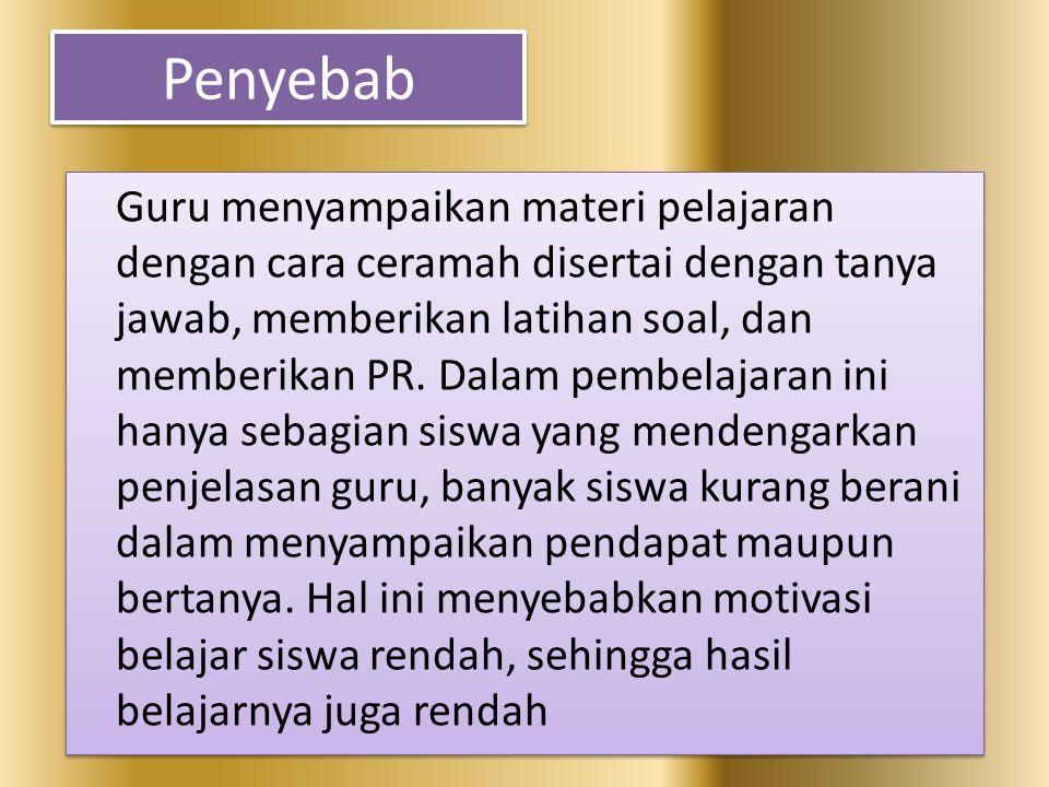 Penyebab Guru menyampaikan materi pelajaran dengan cara ceramah disertai dengan tanya jawab, memberikan latihan soal, dan memberikan PR. Dalam pembela