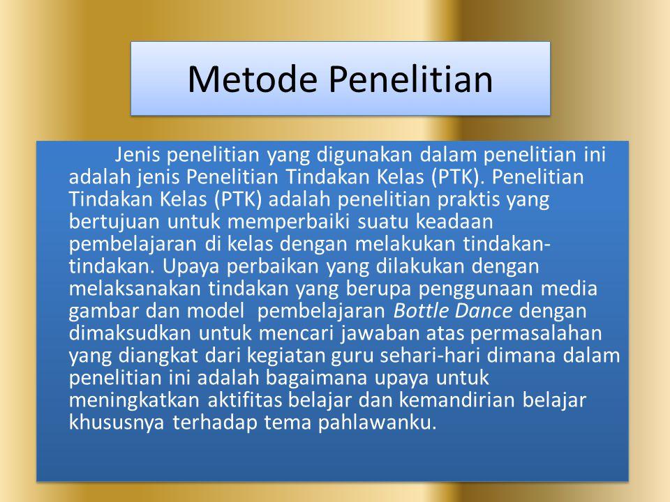 Metode Penelitian Jenis penelitian yang digunakan dalam penelitian ini adalah jenis Penelitian Tindakan Kelas (PTK). Penelitian Tindakan Kelas (PTK) a