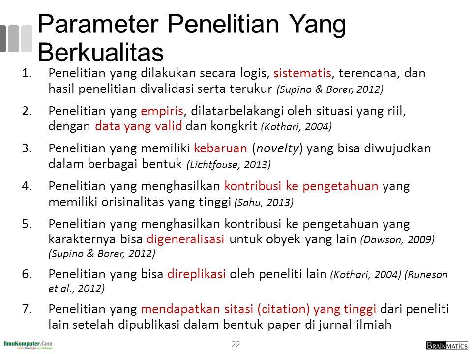 Parameter Penelitian Yang Berkualitas 1.Penelitian yang dilakukan secara logis, sistematis, terencana, dan hasil penelitian divalidasi serta terukur (