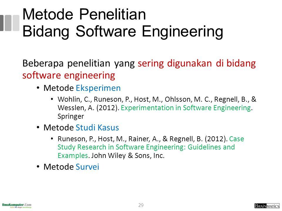 Metode Penelitian Bidang Software Engineering Beberapa penelitian yang sering digunakan di bidang software engineering Metode Eksperimen Wohlin, C., R