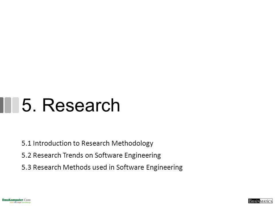 5.1 Introduction to Research Methodology 5.2 Research Trends on Software Engineering 5.3 Research Methods used in Software Engineering