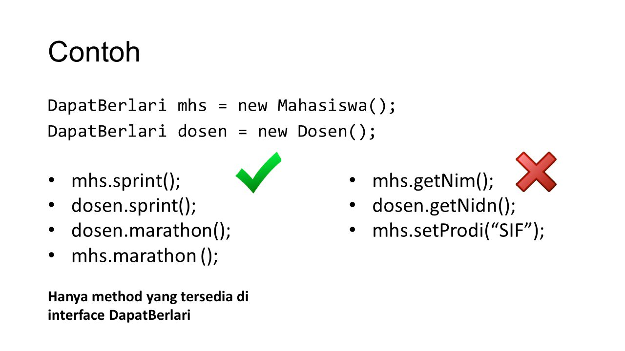 Contoh DapatBerlari mhs = new Mahasiswa(); DapatBerlari dosen = new Dosen(); mhs.sprint(); dosen.sprint(); dosen.marathon(); mhs.marathon (); mhs.getN
