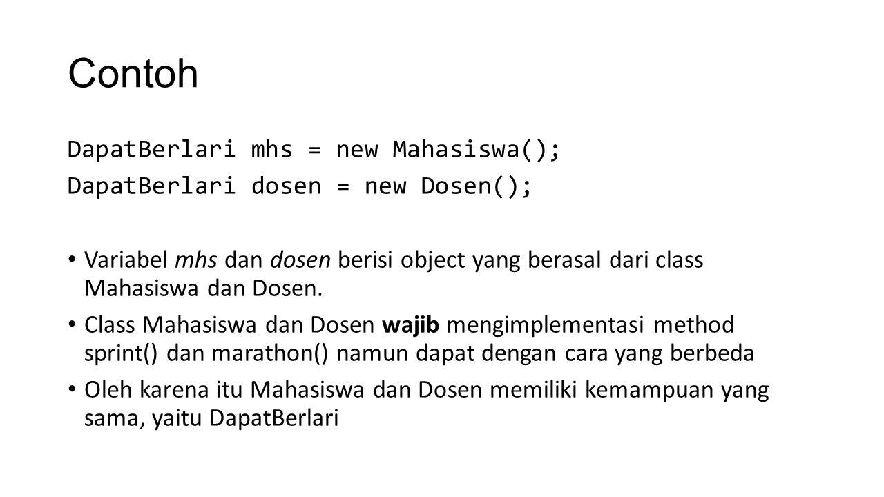 Contoh DapatBerlari mhs = new Mahasiswa(); DapatBerlari dosen = new Dosen(); mhs.sprint(); dosen.sprint(); dosen.marathon(); mhs.marathon (); mhs.getNim(); dosen.getNidn(); mhs.setProdi( SIF ); Hanya method yang tersedia di interface DapatBerlari