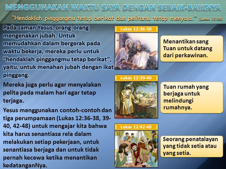 """""""Hendaklah pinggangmu tetap berikat dan pelitamu tetap menyala."""" (Lukas 12:35) Menantikan sang Tuan untuk datang dari perkawinan. Lukas 12:36-38 Tuan"""