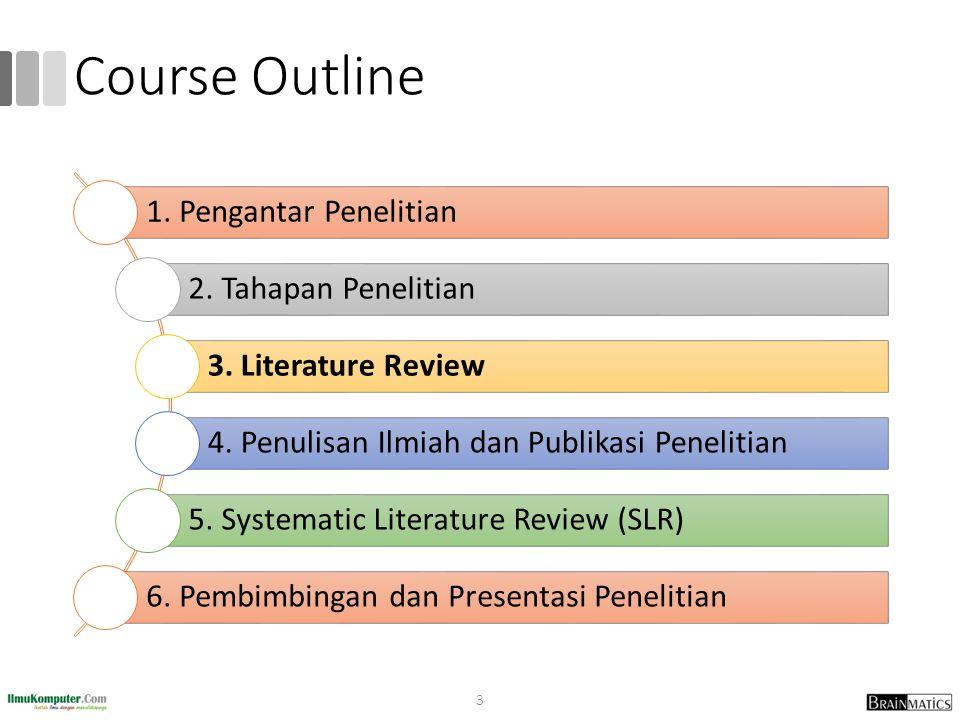 Course Outline 3 1.Pengantar Penelitian 2. Tahapan Penelitian 3.