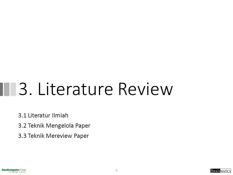 3. Literature Review 3.1 Literatur Ilmiah 3.2 Teknik Mengelola Paper 3.3 Teknik Mereview Paper 4