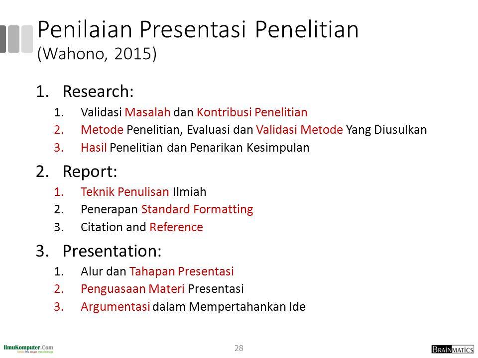 Penilaian Presentasi Penelitian (Wahono, 2015) 1.Research: 1.Validasi Masalah dan Kontribusi Penelitian 2.Metode Penelitian, Evaluasi dan Validasi Met