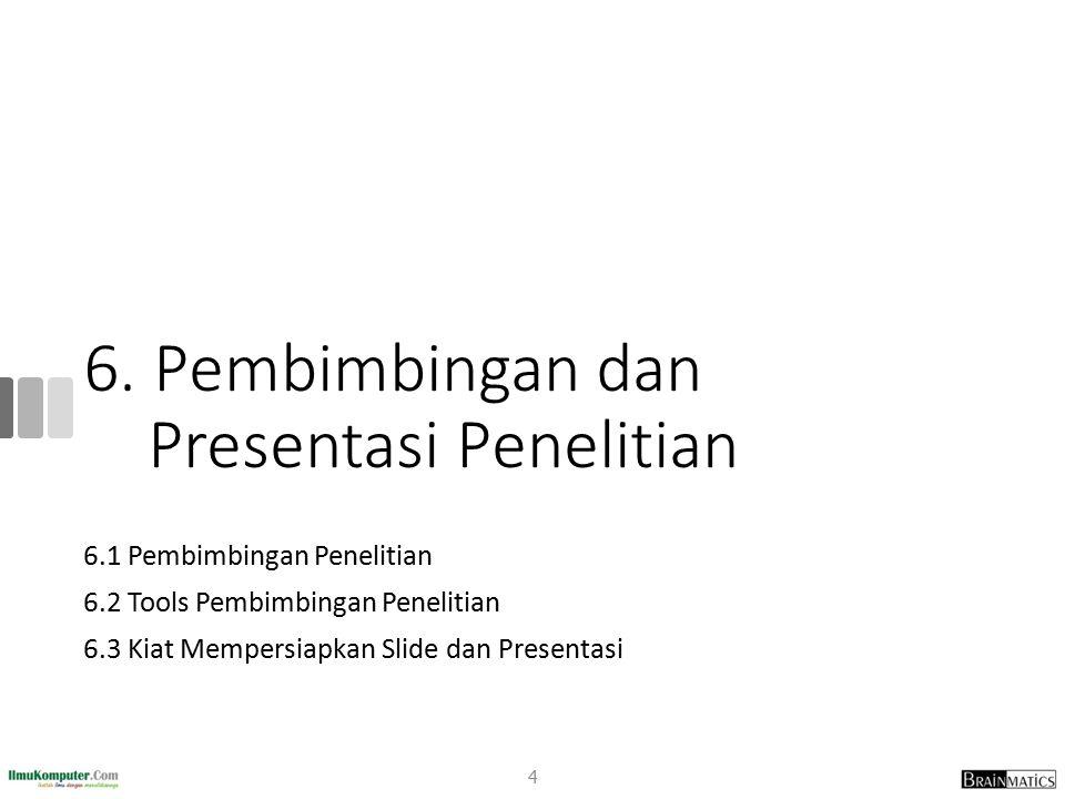 6.1 Pembimbingan Penelitian 6.2 Tools Pembimbingan Penelitian 6.3 Kiat Mempersiapkan Slide dan Presentasi 4