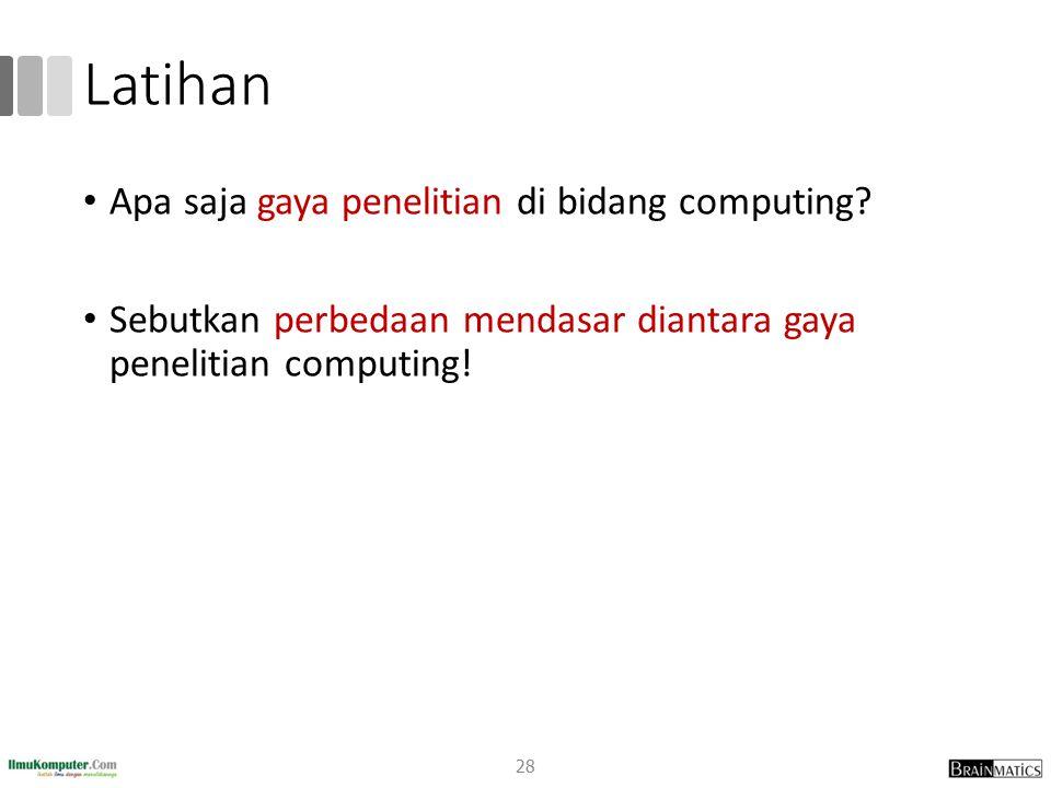 Latihan Apa saja gaya penelitian di bidang computing.