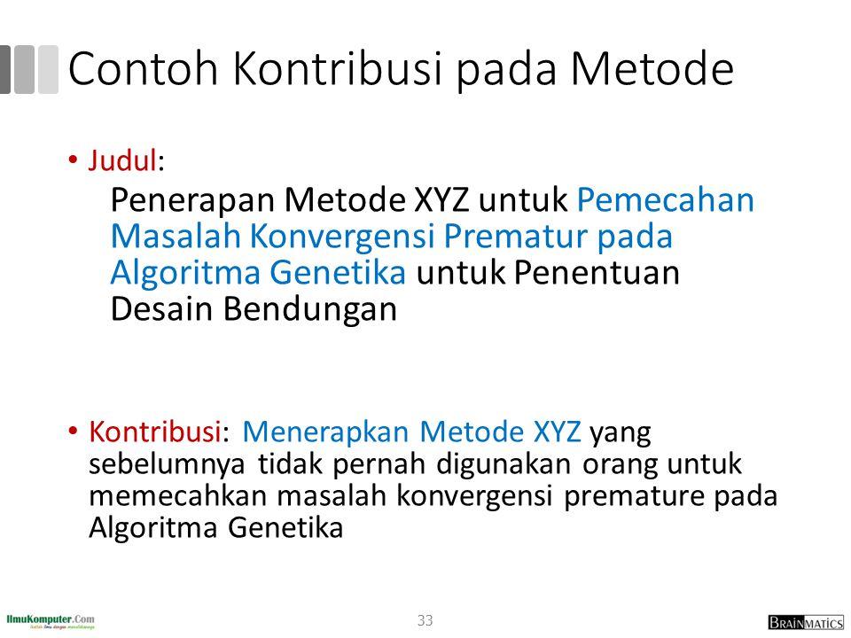 Contoh Kontribusi pada Metode Judul: Penerapan Metode XYZ untuk Pemecahan Masalah Konvergensi Prematur pada Algoritma Genetika untuk Penentuan Desain Bendungan Kontribusi: Menerapkan Metode XYZ yang sebelumnya tidak pernah digunakan orang untuk memecahkan masalah konvergensi premature pada Algoritma Genetika 33