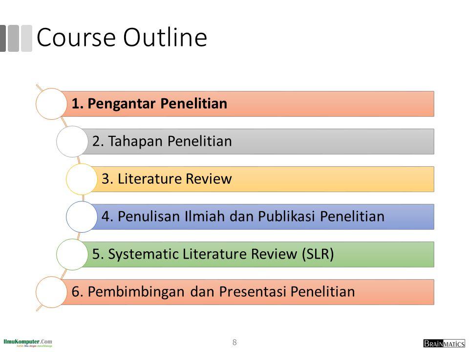 Course Outline 8 1.Pengantar Penelitian 2. Tahapan Penelitian 3.