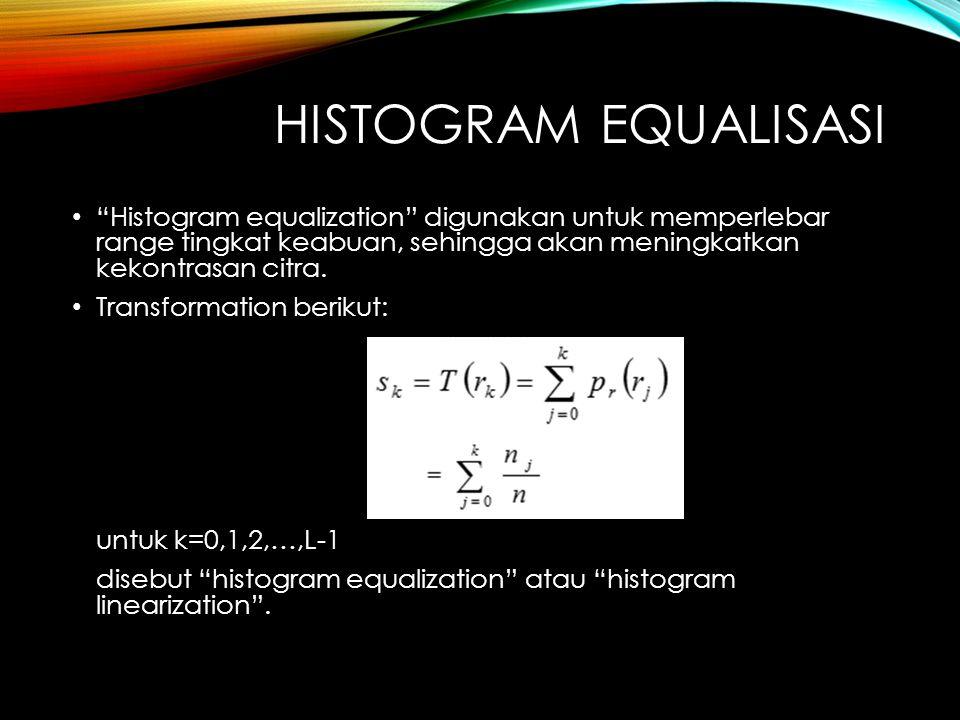 Histogram equalization digunakan untuk memperlebar range tingkat keabuan, sehingga akan meningkatkan kekontrasan citra.