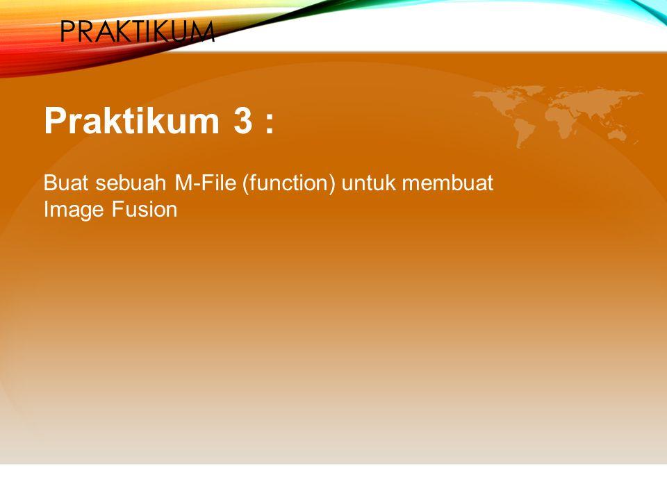 PRAKTIKUM Praktikum 3 : Buat sebuah M-File (function) untuk membuat Image Fusion