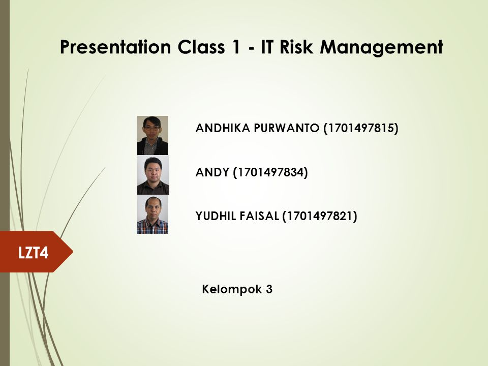 ANDHIKA PURWANTO (1701497815) ANDY (1701497834) YUDHIL FAISAL (1701497821) Kelompok 3 LZT4 Presentation Class 1 - IT Risk Management