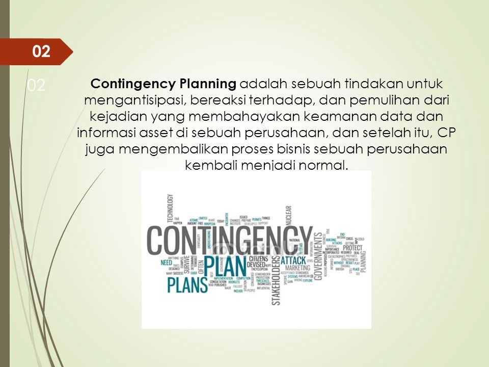 Contingency Planning adalah sebuah tindakan untuk mengantisipasi, bereaksi terhadap, dan pemulihan dari kejadian yang membahayakan keamanan data dan i