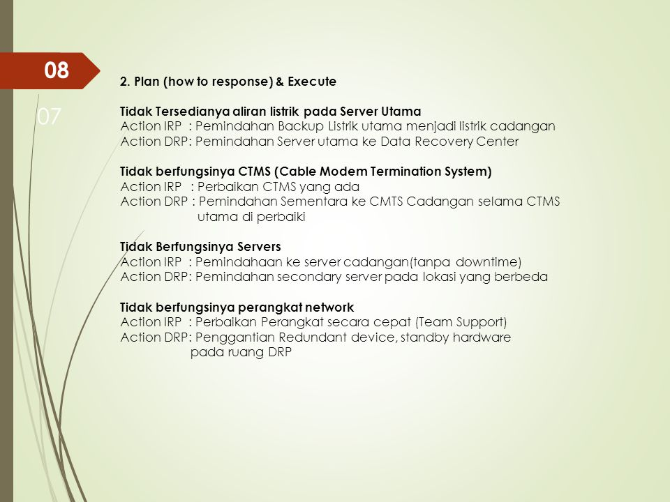 2. Plan (how to response) & Execute Tidak Tersedianya aliran listrik pada Server Utama Action IRP : Pemindahan Backup Listrik utama menjadi listrik ca