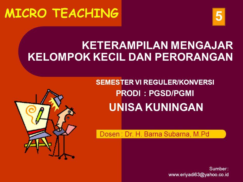 Sumber : www.eriyadi63@yahoo.co.id PENGERTIAN Perbuatan guru dalam konteks belajar mengajar yang hanya melayani 3 – 8 orang untuk kelompok kecil dan hanya seorang untuk perorangan.