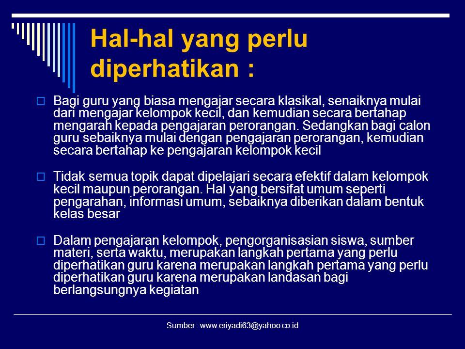 Sumber : www.eriyadi63@yahoo.co.id Hal-hal yang perlu diperhatikan :  Bagi guru yang biasa mengajar secara klasikal, senaiknya mulai dari mengajar ke