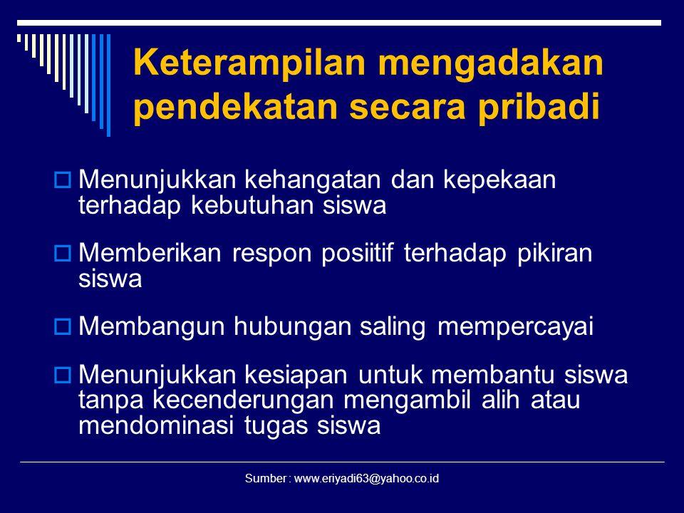 Sumber : www.eriyadi63@yahoo.co.id Keterampilan mengadakan pendekatan secara pribadi  Menunjukkan kehangatan dan kepekaan terhadap kebutuhan siswa 