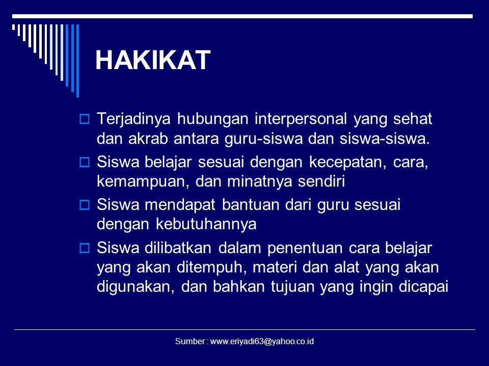 Sumber : www.eriyadi63@yahoo.co.id HAKIKAT  Terjadinya hubungan interpersonal yang sehat dan akrab antara guru-siswa dan siswa-siswa.  Siswa belajar