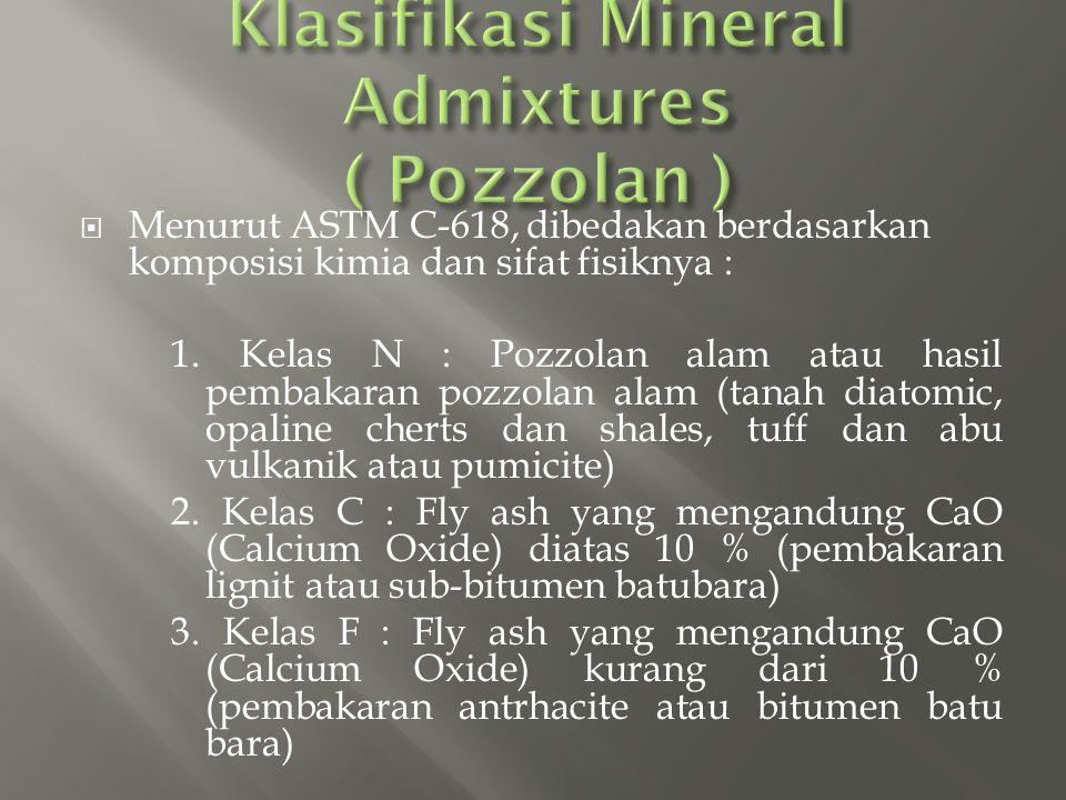  Menurut ASTM C-618, dibedakan berdasarkan komposisi kimia dan sifat fisiknya : 1. Kelas N : Pozzolan alam atau hasil pembakaran pozzolan alam (tanah