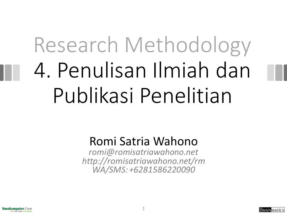 Research Methodology 4. Penulisan Ilmiah dan Publikasi Penelitian Romi Satria Wahono romi@romisatriawahono.net http://romisatriawahono.net/rm WA/SMS: