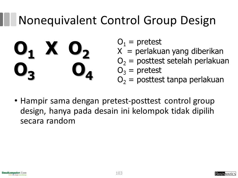 Nonequivalent Control Group Design Hampir sama dengan pretest-posttest control group design, hanya pada desain ini kelompok tidak dipilih secara rando