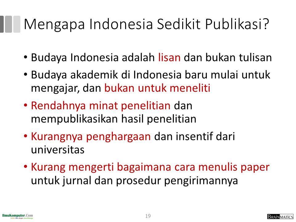 Mengapa Indonesia Sedikit Publikasi? Budaya Indonesia adalah lisan dan bukan tulisan Budaya akademik di Indonesia baru mulai untuk mengajar, dan bukan